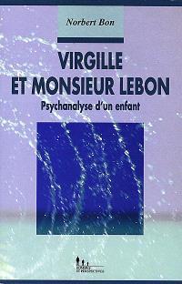 Virgille et Monsieur Lebon : psychanalyse d'un enfant