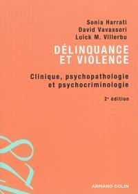 Délinquance et violence : clinique, psychopathologie et psychocriminologie