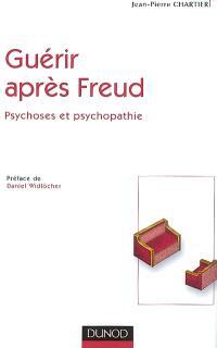 Guérir après Freud ? : psychoses et psychopathie