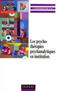Les psychothérapies psychanalytiques en institution : approche psychologique et clinique