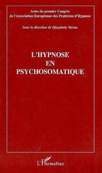 L'hypnose en psychosomatique : actes du premier Congrès de l'Association européenne des praticiens de l'hypnose