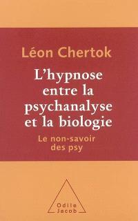 L'hypnose entre la psychanalyse et la biologie : le non-savoir des psy