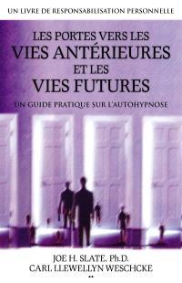Les portes vers les vies antérieures et les vies futures  : un guide pratique sur l'autohypnose