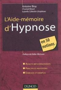 L'aide-mémoire d'hypnose : en 50 notions