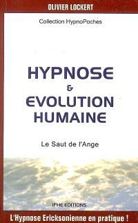 Hypnose & évolution humaine : le saut de l'ange : l'hypnose Ericksonienne en pratique !