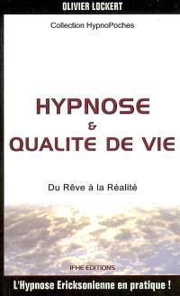 Hypnose & qualité de vie : du rêve à la réalité : l'hypnose Ericksonienne en pratique !