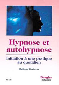 Hypnose et autohypnose : initiation à une pratique au quotidien
