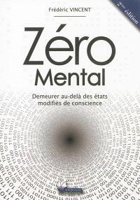 Zéro mental : demeurer au-delà des états modifiés de conscience