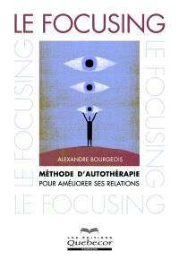 Le focusing  : méthode d'autothérapie pour améliorer ses relations