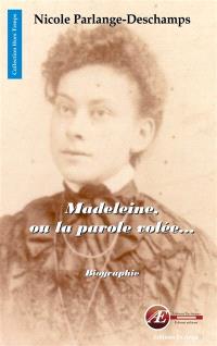Madeleine ou La parole volée : biographie