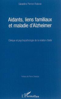 Aidants, liens familiaux et maladie d'Alzheimer : clinique et psychopathologie de la relation d'aide
