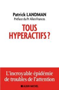 Tous hyperactifs ? : l'incroyable épidémie de troubles de l'attention