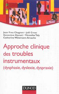 Approche clinique des troubles instrumentaux : dysphasie, dyslexie, dyspraxie