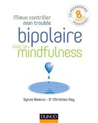 Mieux contrôler mon trouble bipolaire avec la mindfulness : un programme personnel, 8 séances