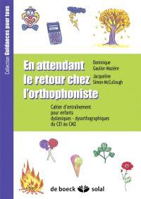 En attendant le retour chez l'orthophoniste : cahier d'entraînement pour enfants dyslexique-dysorthographiques. Volume 2006, Du CE1 au CM2