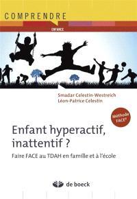 Enfant hyperactif, inattentif ? : faire Face au TDAH en famille et à l'école