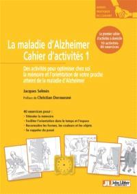 La maladie d'Alzheimer : cahier d'activités 1 : des activités pour optimiser chez soi la mémoire et l'orientation de votre proche atteint de la maladie d'Alzheimer