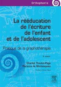 La rééducation de l'écriture de l'enfant et de l'adolescent : pratique de la graphothérapie