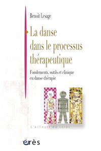 La danse dans le processus thérapeutique : fondements, outils et clinique en danse-thérapie