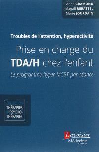 Prise en charge du TDA-H chez l'enfant : le programme hyper MCBT par séance : troubles de l'attention, hyperactivité