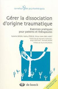 Gérer la dissociation d'origine traumatique : exercices pratiques pour patients et thérapeutes