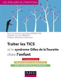 Traiter les tics et le syndrome Gilles de la Tourette chez l'enfant : combattre les tics, mettre en oeuvre un programme TCC, utiliser une alternative aux médicaments