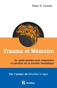 Trauma et mémoire : un guide pratique pour comprendre et travailler sur le souvenir traumatique