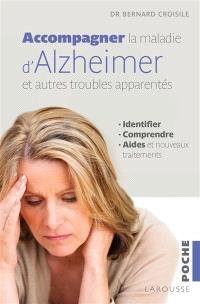 Accompagner la maladie d'Alzheimer et les autres troubles apparentés : identifier, comprendre, les aides et les nouveaux traitements