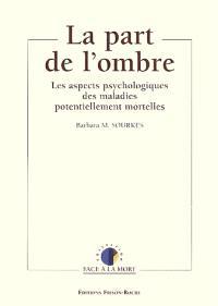 La part de l'ombre : les aspects psychologiques des maladies potentiellement mortelles