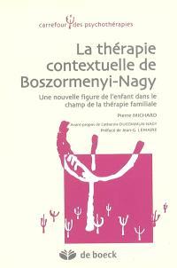 La thérapie contextuelle de Böszörmenyi-Nagy : une nouvelle figure de l'enfant dans le champ de la thérapie familiale