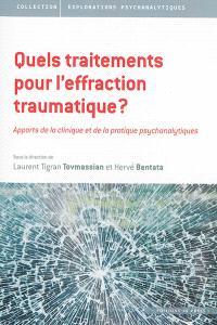 Le traumatisme dans tous ses éclats, Quels traitements pour l'effraction traumatique ? : apports de la clinique et de la pratique psychanalytiques