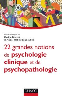 22 grandes notions de psychologie clinique et psychopathologique