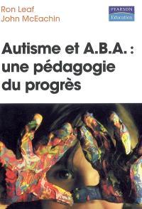 Autisme et A.B.A. : une pédagogie du progrès
