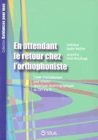 En attendant le retour chez l'orthophoniste : cahier d'entraînement pour enfants dyslexique-dysorthographiques. Volume 2007, Du CM1 à la 5e