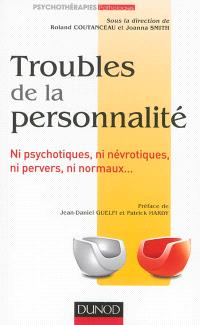 Troubles de la personnalité : ni psychotiques, ni névrotiques, ni pervers, ni normaux...