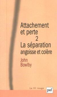 Attachement et perte. Volume 2, La séparation : angoisse et colère