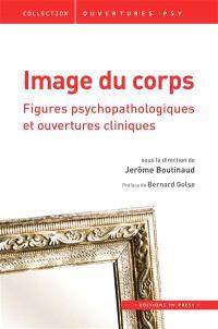 Image du corps : figures psychopathologiques et ouvertures cliniques