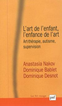L'art de l'enfant, l'enfance de l'art : art-thérapie, autisme, supervision