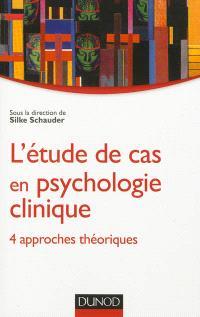 L'étude de cas en psychologie clinique : 4 approches théoriques