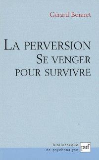 La perversion : se venger pour survivre