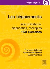 Les bégaiements : interprétations, diagnostics, thérapies : 160 exercices