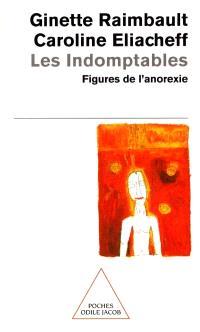 Les indomptables : figures de l'anorexie