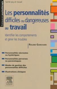 Les personnalités difficiles ou dangereuses au travail : identifier les comportements et gérer les troubles