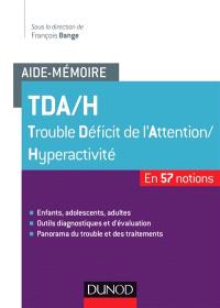 TDA-H, trouble déficit de l'attention-hyperactivité : en 57 notions