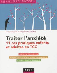 Traiter l'anxiété : 11 cas pratiques enfants et adultes en TCC