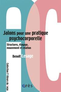 Jalons pour une pratique psychocorporelle : structures, étayage, mouvement et relation