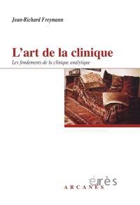 L'art de la clinique : les fondements de la clinique psychanalytique