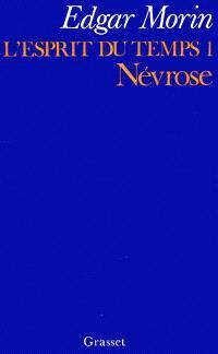 L'Esprit du temps. Volume 1, La Névrose