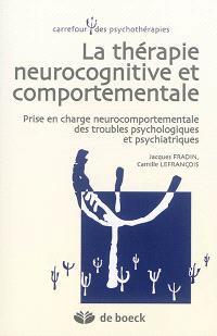 La thérapie neurocognitive et comportementale : prise en charge neurocomportementale des troubles psychologiques et psychiatriques