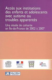 Accès aux institutions des enfants et adolescents avec autisme ou troubles apparentés : une étude de cohorte en Ile-de-France de 2002 à 2007
